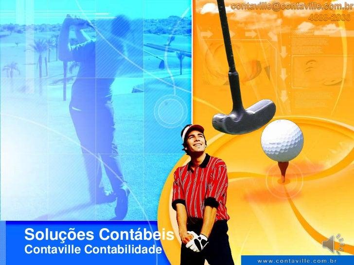 Soluções Contábeis<br />Contaville Contabilidade<br />contaville@contaville.com.br<br />4688-2900<br />www.contaville.com....