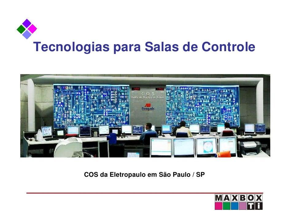 Tecnologias para Salas de Controle            COS da Eletropaulo em São Paulo / SP