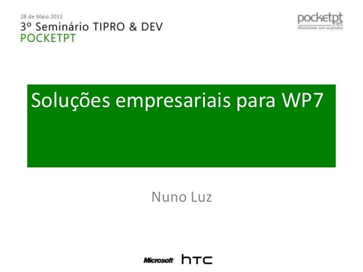 Soluções empresariais para WP7<br />Nuno Luz<br />