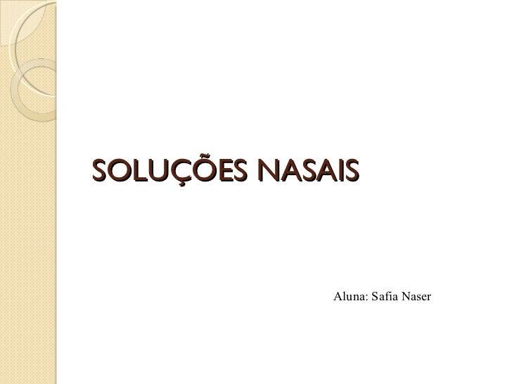 SOLUÇÕES NASAIS             Aluna: Safia Naser