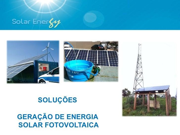 SOLUÇÕESGERAÇÃO DE ENERGIASOLAR FOTOVOLTAICA