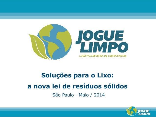 Soluções para o Lixo: a nova lei de resíduos sólidos São Paulo - Maio / 2014