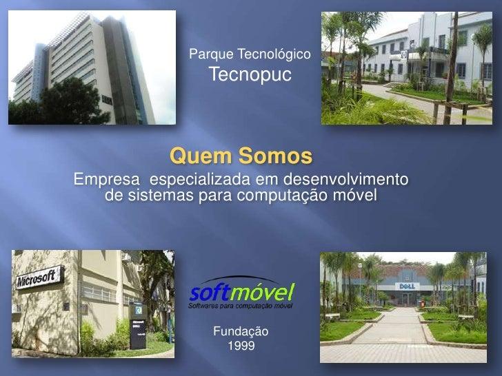 Parque Tecnológico <br />Tecnopuc<br />Quem Somos<br />Empresa  especializada em desenvolvimento de sistemas para computaç...