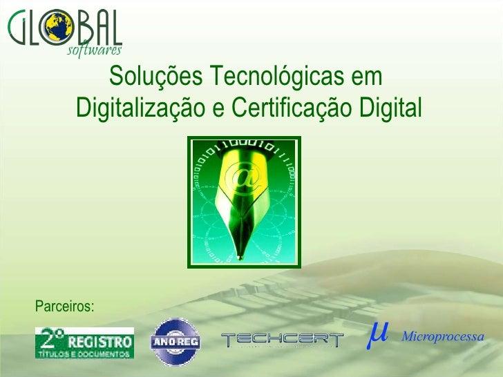 Soluções Tecnológicas em  Digitalização e Certificação Digital Parceiros:
