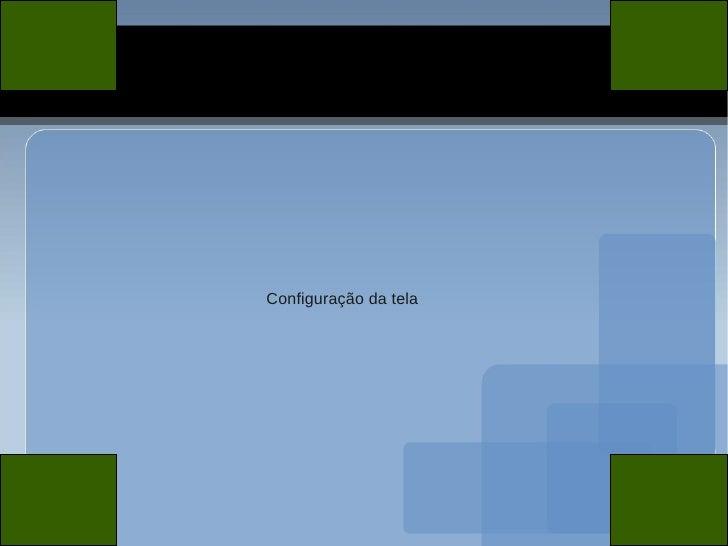 Configuração da tela