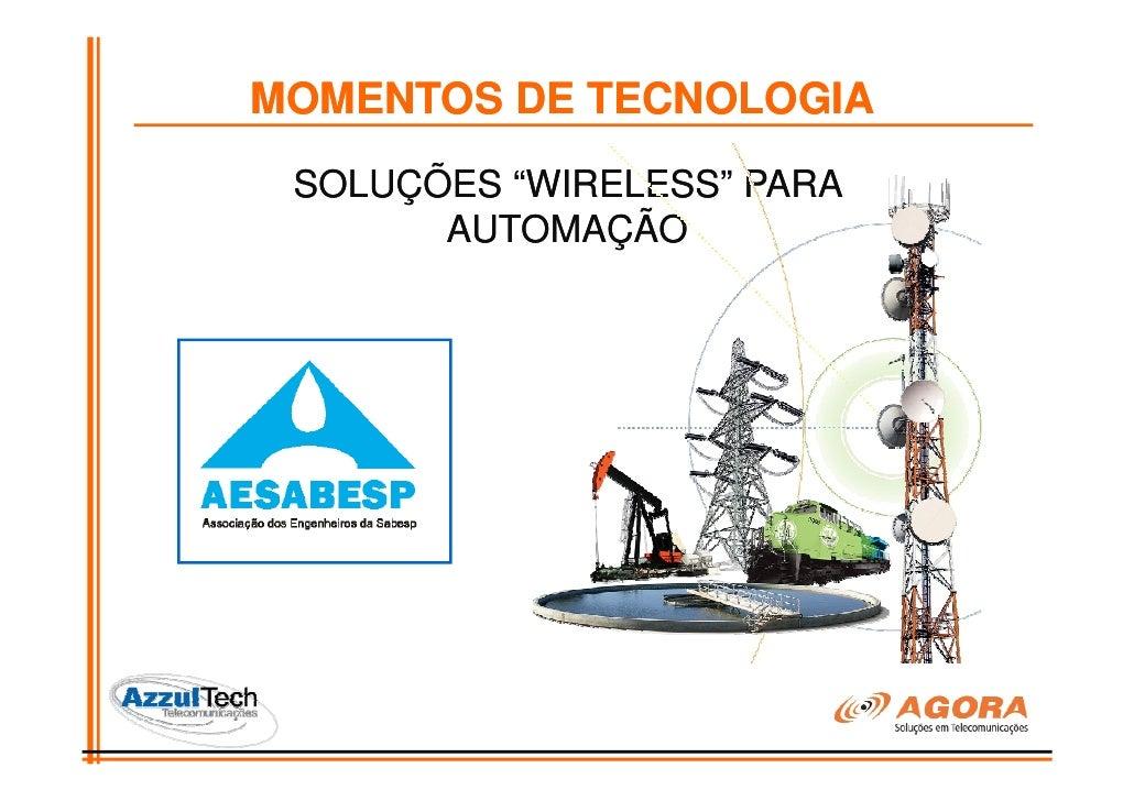 """MOMENTOS DE TECNOLOGIA SOLUÇÕES """"WIRELESS"""" PARA       AUTOMAÇÃO"""