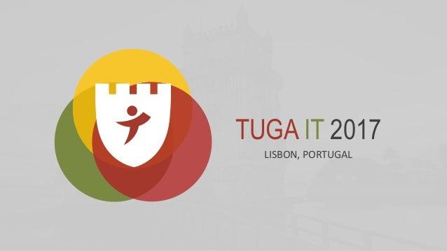 TUGA IT 2017 LISBON, PORTUGAL