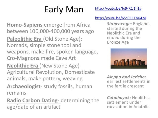 Early Man Homo-Sapiens emerge from Africa between 100,000-400,000 years ago Paleolithic Era (Old Stone Age): Nomads, simpl...