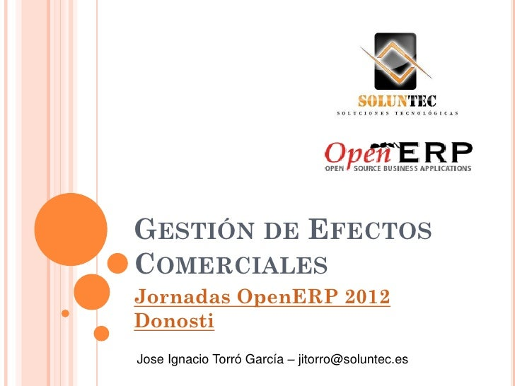 GESTIÓN DE EFECTOSCOMERCIALESJornadas OpenERP 2012DonostiJose Ignacio Torró García – jitorro@soluntec.es