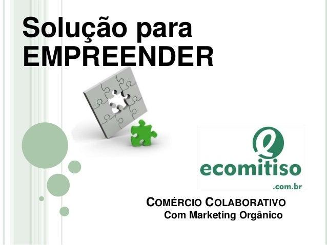 COMÉRCIO COLABORATIVO Com Marketing Orgânico Solução para EMPREENDER
