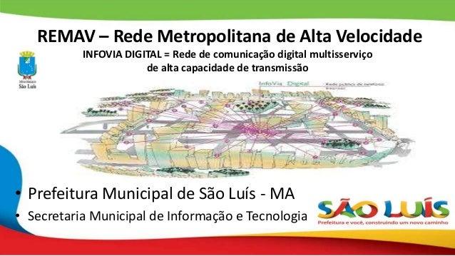 REMAV – Rede Metropolitana de Alta Velocidade INFOVIA DIGITAL = Rede de comunicação digital multisserviço de alta capacida...
