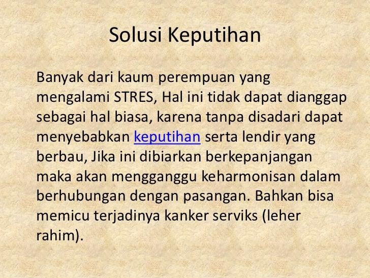 Solusi KeputihanBanyak dari kaum perempuan yangmengalami STRES, Hal ini tidak dapat dianggapsebagai hal biasa, karena tanp...