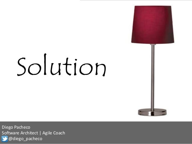 Diego Pacheco Software Architect   Agile Coach @diego_pacheco Solution