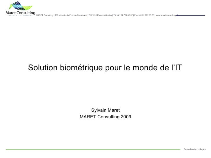 Solution biométrique pour le monde de l'IT Sylvain Maret MARET Consulting 2009