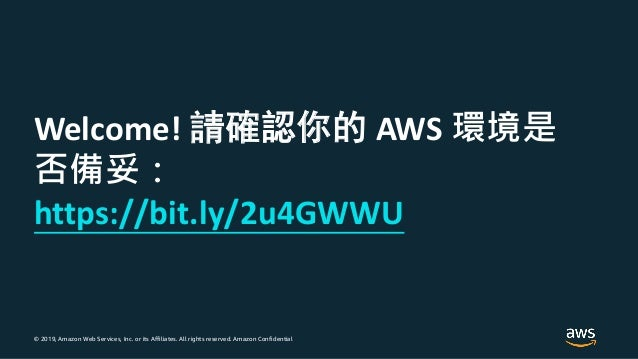 © 2019, Amazon Web Services, Inc. or its Affiliates. All rights reserved. Amazon Confidential Welcome! AWS https://bit.ly/...