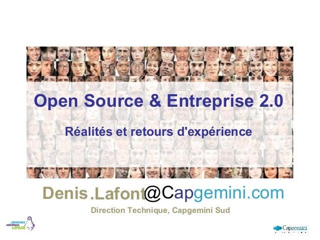 Open Source & Entreprise 2.0 Réalités et retours d'expérience Denis.Lafont@Capgemini.com Direction Technique, Capgemini Sud