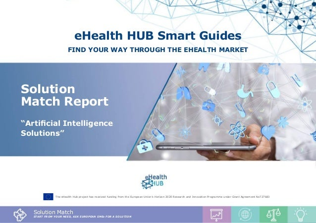 1 Solution Match Report Artificial Intelligence Solutions The eHealth Hub project has received funding from the European U...
