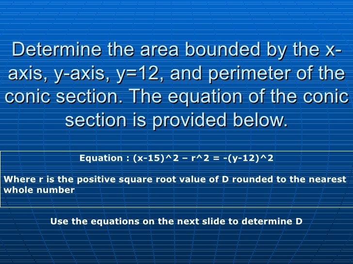 Determine the area bounded by the x-axis, y-axis, y=12, and perimeter of the conic section. The equation of the conic sect...