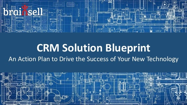 CRM Solution Blueprint An Action Plan to Drive the Success of Your New Technology