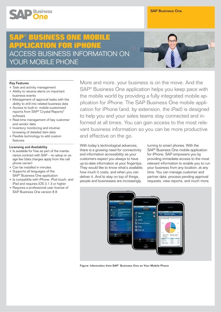 SAP Business OneSAP® BUSINESS ONE MOBILEAPPLICATION FOR iPHONEACCESS BUSINESS INFORMATION ONYOUR MOBILE PHONEKey Features ...