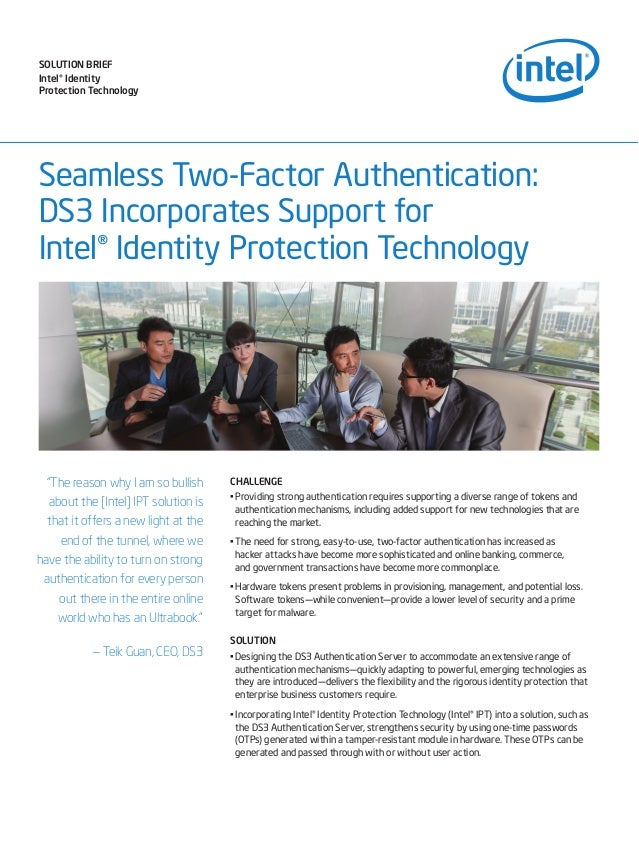 Seamless Two-Factor Authentication:DS3 Incorporates Support forIntel® Identity Protection TechnologyChallenge•Providing s...