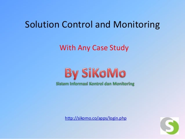 Solution Control and MonitoringWith Any Case Studyhttp://sikomo.co/apps/login.php