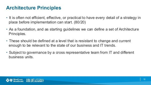 10 Architecture Principles • It is often not efficient, effective, or practical to have every detail of a strategy in pla...