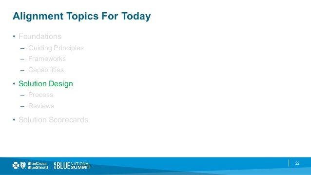 22 Alignment Topics For Today • Foundations – Guiding Principles – Frameworks – Capabilities • Solution Design – Pro...
