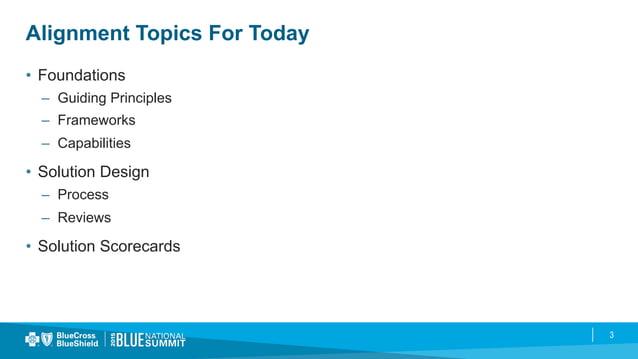 3 Alignment Topics For Today • Foundations – Guiding Principles – Frameworks – Capabilities • Solution Design – Proc...