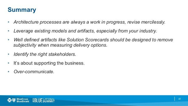 41 Summary • Architecture processes are always a work in progress, revise mercilessly. • Leverage existing models and ar...
