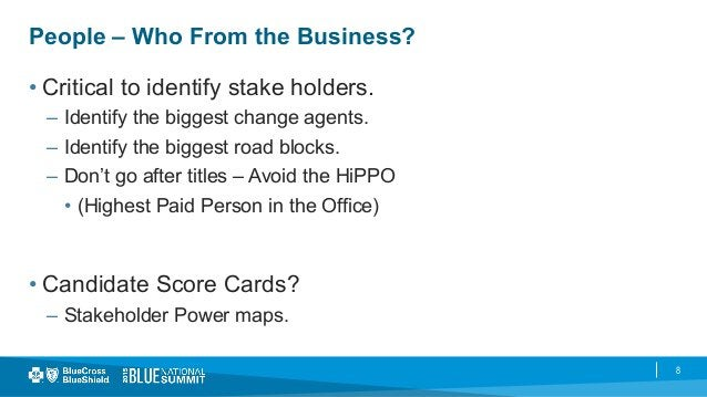 8 People – Who From the Business? •Critical to identify stake holders. – Identify the biggest change agents. – Identify...