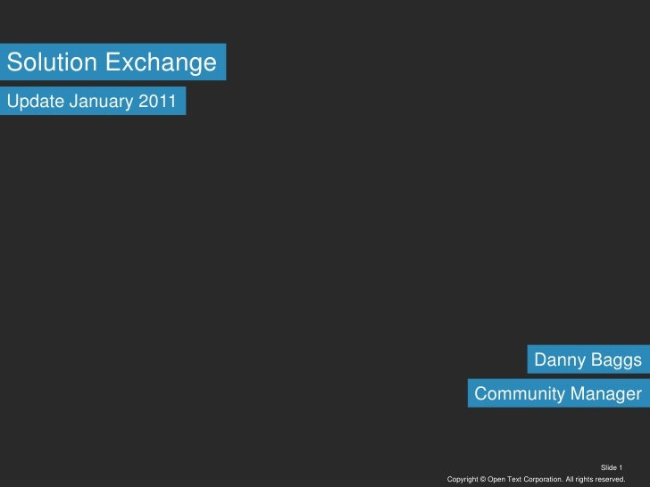 Copyright © Open Text Corporation. All rights reserved.<br />Slide 1<br />Solution Exchange<br />Update January 2011<br />...