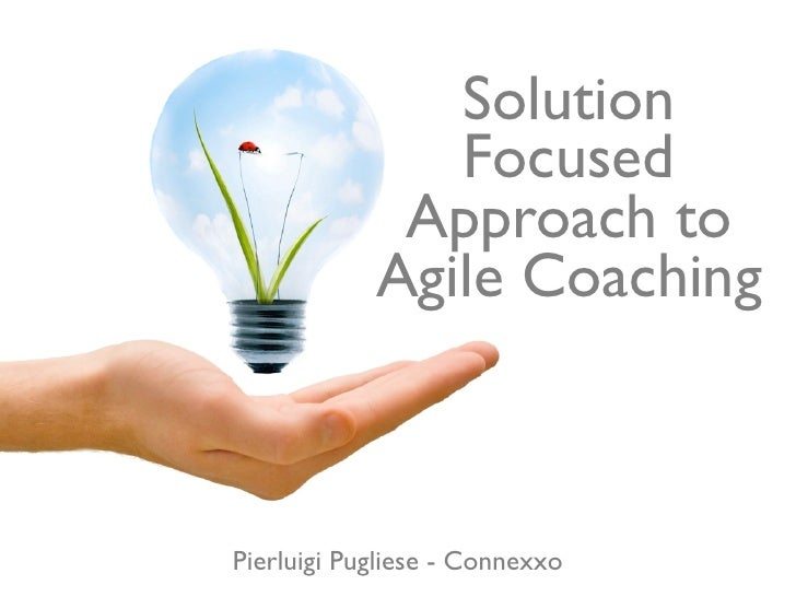 Solution                Focused              Approach to             Agile Coaching    Pierluigi Pugliese - Connexxo