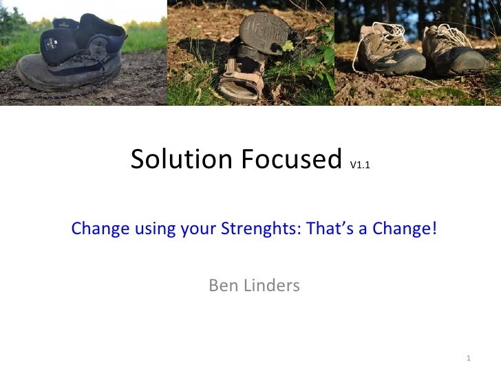 Solution Focused           V1.1Change using your Strenghts: That's a Change!                Ben Linders                   ...