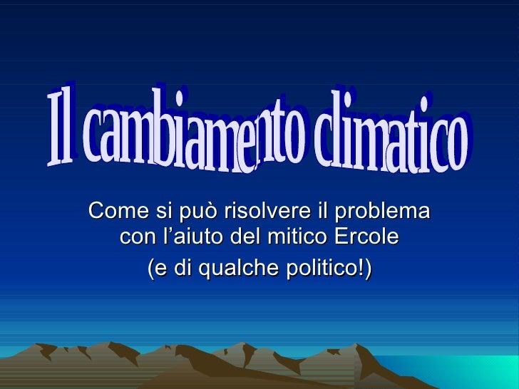Come si può risolvere il problema con l'aiuto del mitico Ercole (e di qualche politico!) Il cambiamento climatico