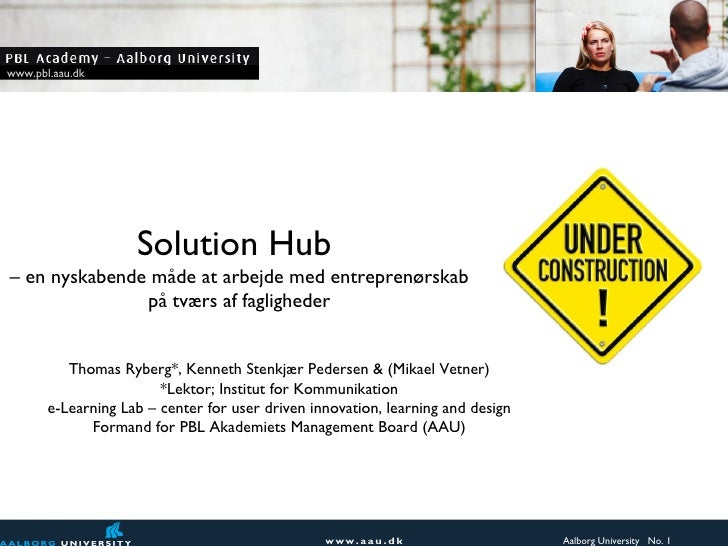 www.pbl.aau.dk                    Solution Hub– en nyskabende måde at arbejde med entreprenørskab               på tværs a...