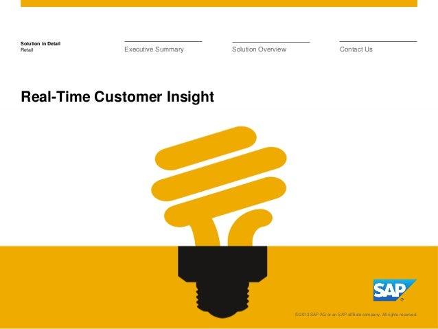 Solution in Detail Retail  Executive Summary  Solution Overview  Contact Us  Real-Time Customer Insight  © 2013 SAP AG or ...