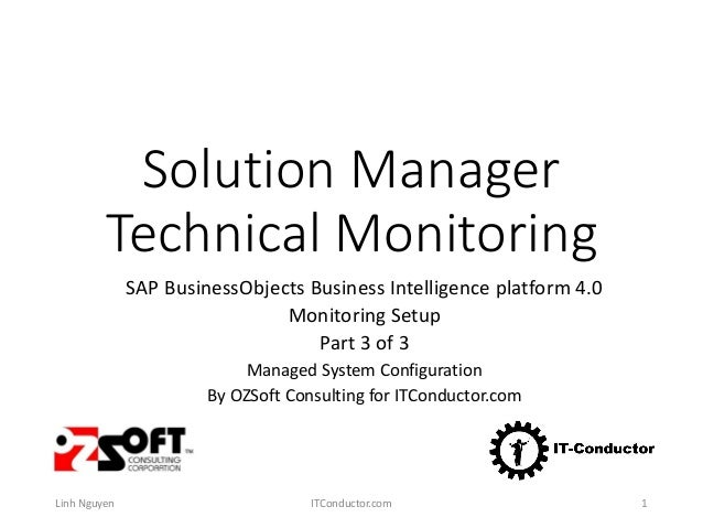 Solution Manager Technical Monitoring SAP BusinessObjects Business Intelligence platform 4.0 Monitoring Setup Part 3 of 3 ...
