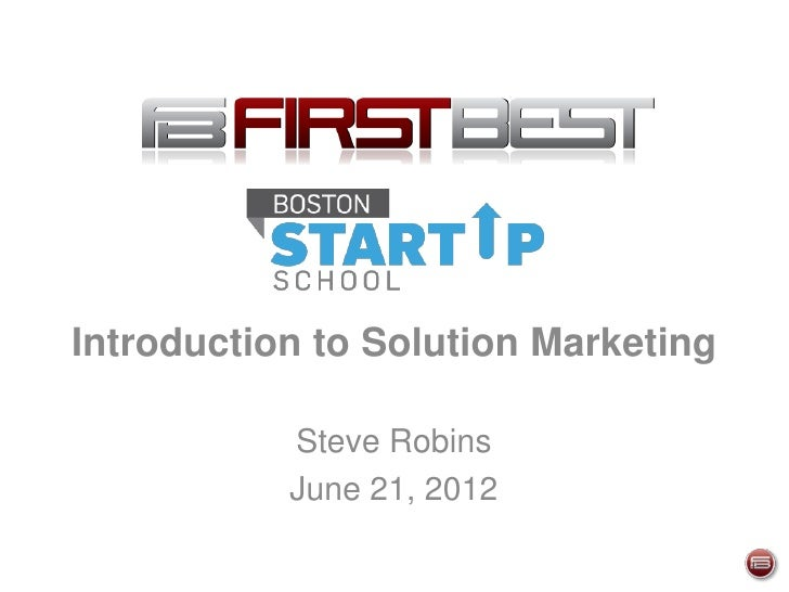Introduction to Solution Marketing           Steve Robins           June 21, 2012