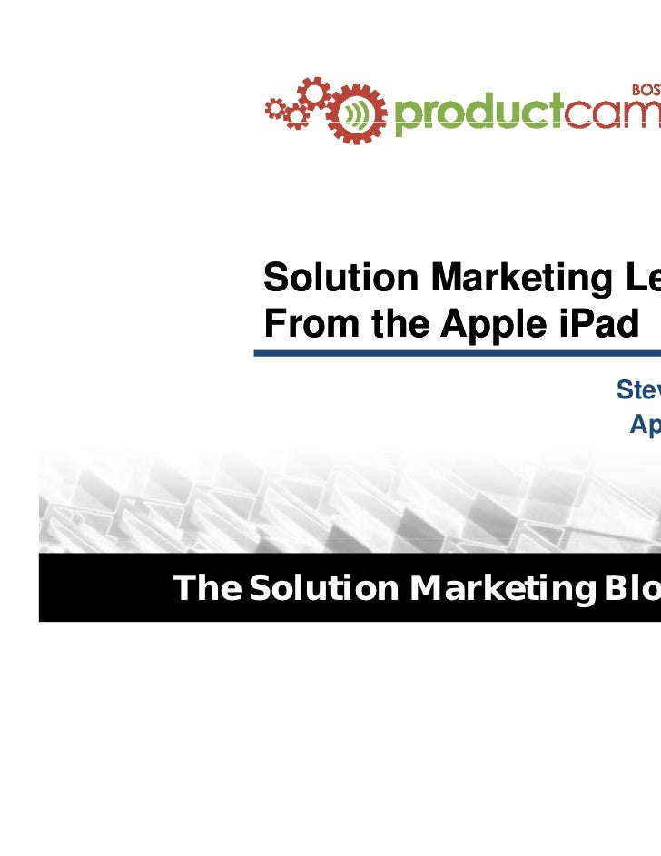Solution Marketing Lessons             From the Apple iPad                                Steve Robins                    ...