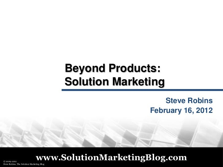 Beyond Products:                                            Solution Marketing                                            ...