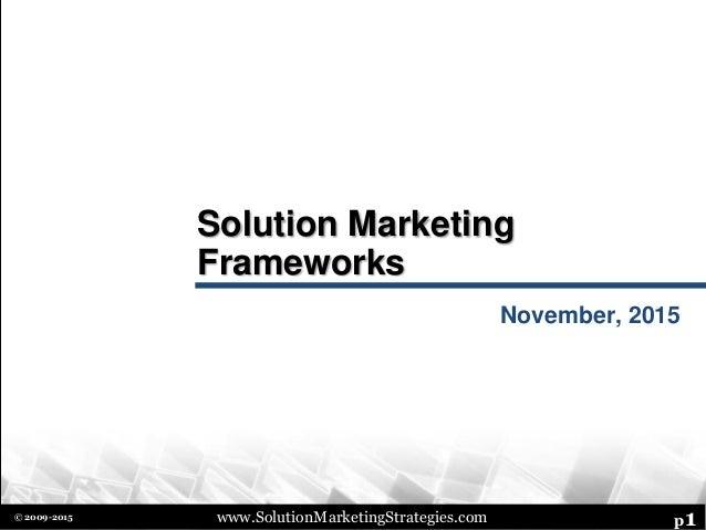 www.SolutionMarketingStrategies.com p1© 2009-2015 Solution Marketing Frameworks November, 2015