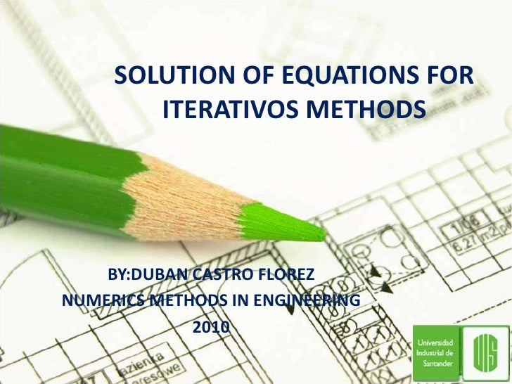 SOLUTION OF EQUATIONS FOR ITERATIVOS METHODS<br />BY:DUBAN CASTRO FLOREZ <br />NUMERICS METHODS IN ENGINEERING<br />2010<b...