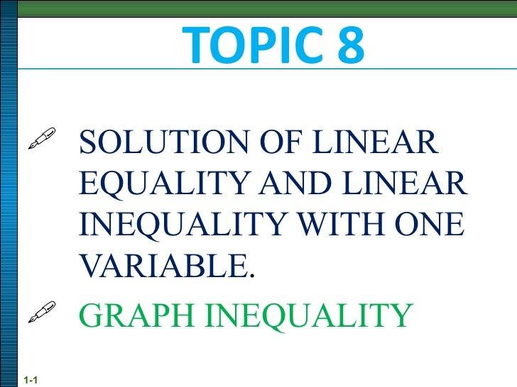 TOPIC 8 <ul><li>SOLUTION OF LINEAR EQUALITY AND LINEAR  INEQUALITY WITH ONE  VARIABLE . </li></ul><ul><li>GRAPH INEQUALITY...
