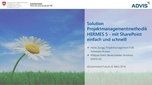 Solution Projektmanagementmethodik HERMES 5 - mit SharePoint einfach und schnell!  Heinz Zaugg, Projektmanagement FUB Sch...