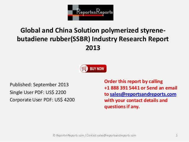 Global and China Solution polymerized styrene- butadiene rubber(SSBR) Industry Research Report 2013 Published: September 2...