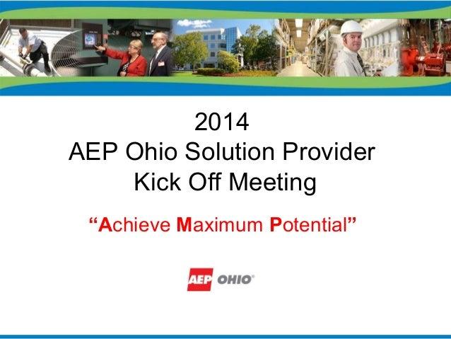 """2014 AEP Ohio Solution Provider Kick Off Meeting """"Achieve Maximum Potential"""""""