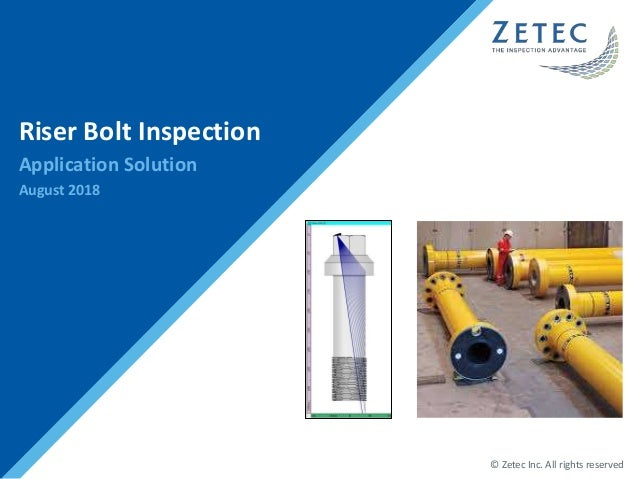 © Zetec Inc. All rights reserved Riser Bolt Inspection Application Solution August 2018