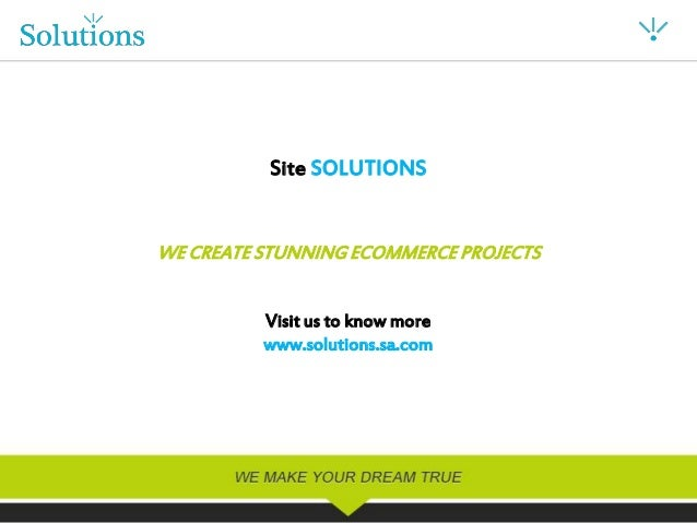 Site SOLUTIONSWE CREATE STUNNING ECOMMERCE PROJECTS          Visit us to know more          www.solutions.sa.com