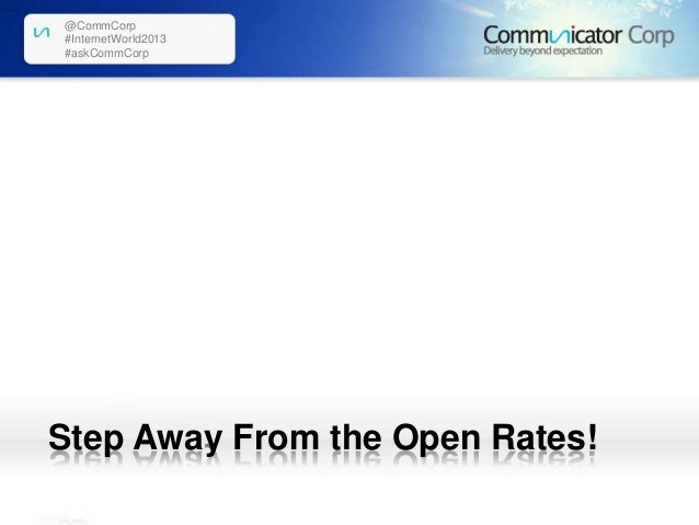 @CommCorp #InternetWorld2013 #askCommCorp  Step Away From the Open Rates!